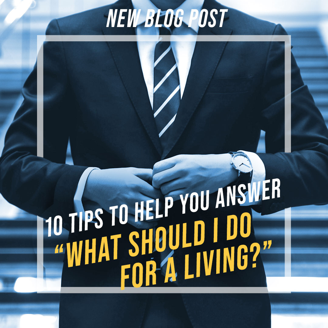"10 Tips to Help You Answer ""What Should I Do For a Living?"""