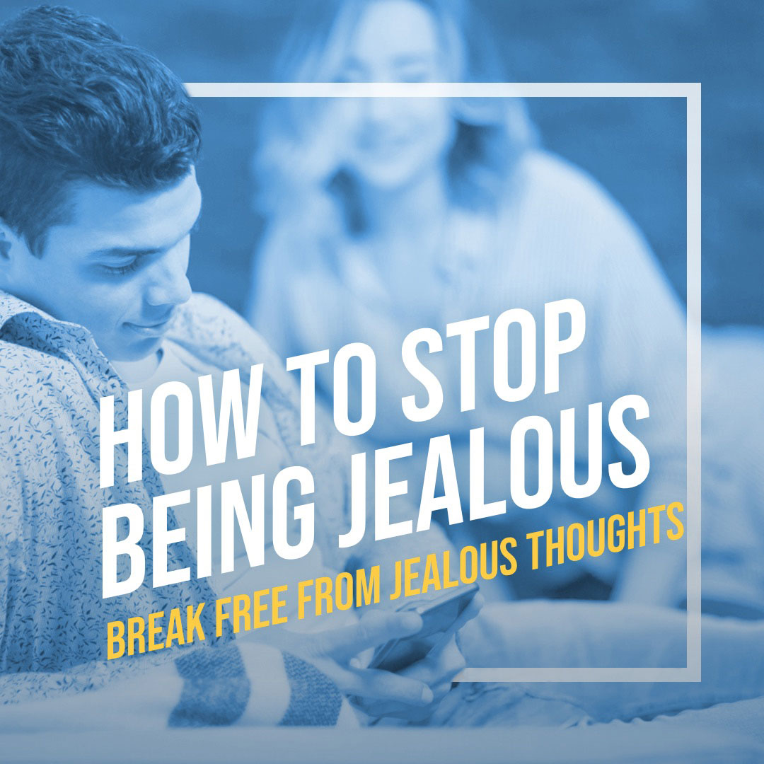 How To Stop Being Jealous (Break Free from Jealous Thoughts)