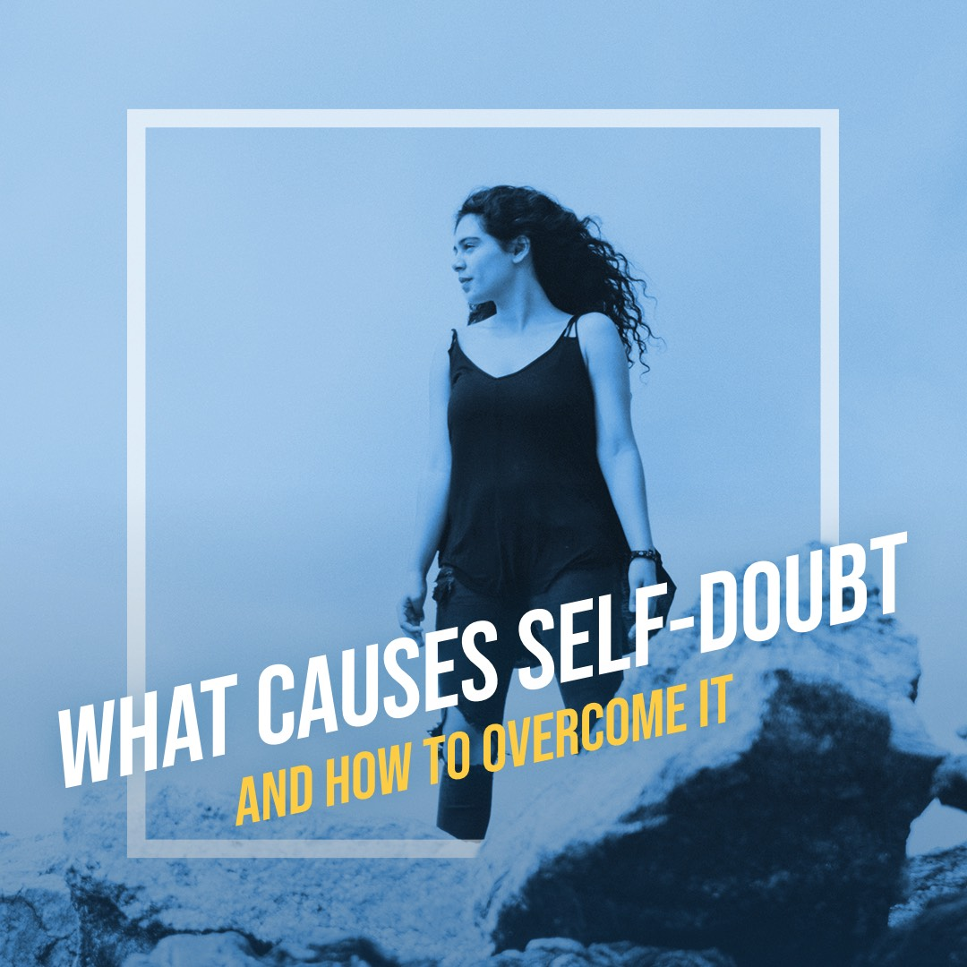 What Causes Self-Doubt and How to Overcome It